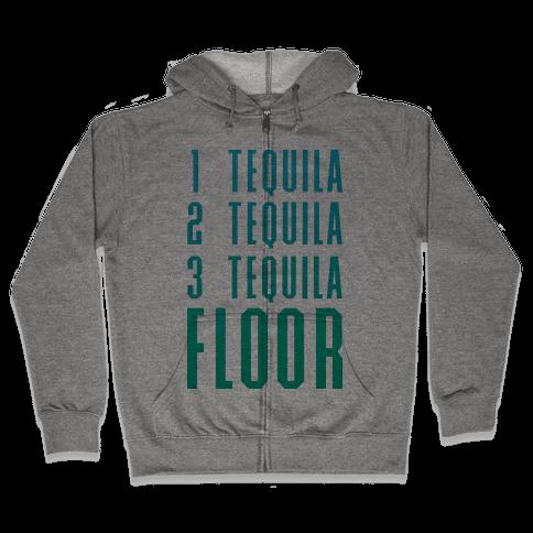 1 Tequila 2 Tequila 3 Tequila FLOOR Zip Hoodie