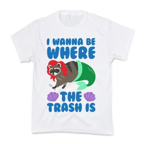 I Wanna Be Where The Trash Is Parody Kids T-Shirt