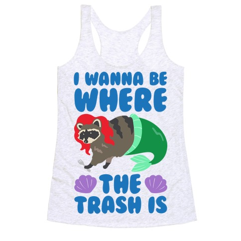 I Wanna Be Where The Trash Is Parody Racerback Tank Top