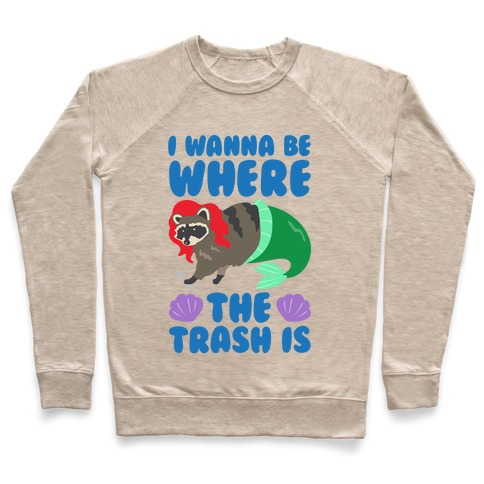 I Wanna Be Where The Trash Is Parody Pullover
