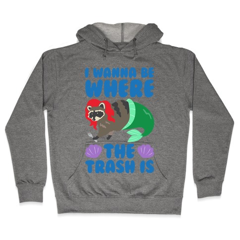 I Wanna Be Where The Trash Is Parody Hooded Sweatshirt