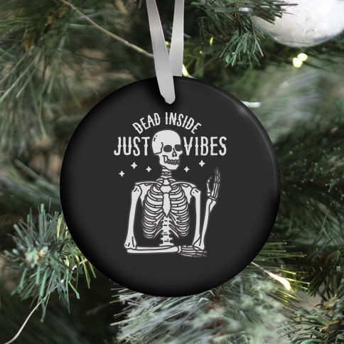 Dead Inside Just Vibes Skeleton Ornament