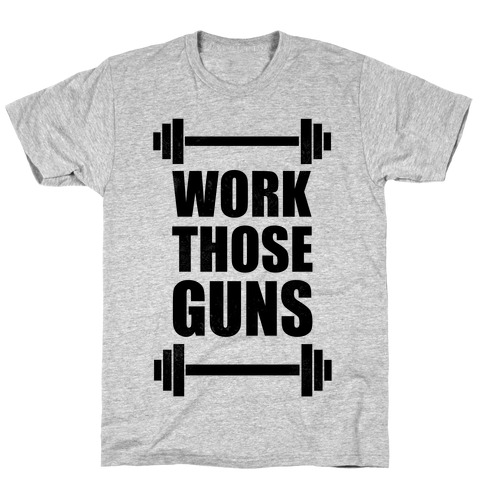 Work Those Guns Mens T-Shirt