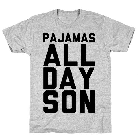 Pajamas All Day Son Mens T-Shirt