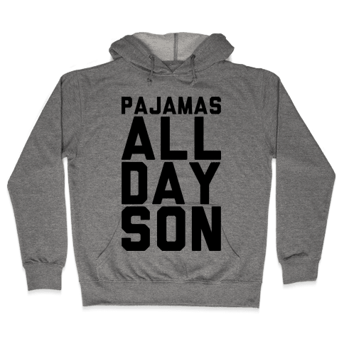 Pajamas All Day Son Hooded Sweatshirt