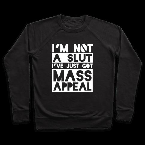 I'm Not A Slut, I've Just Got Mass Appeal Pullover