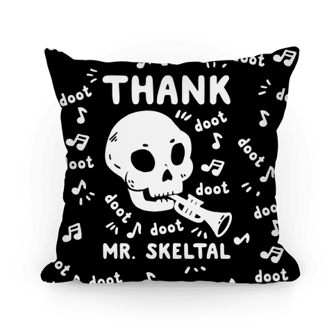 Thank Mr. Skeltal Pillow