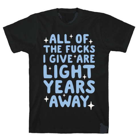 All Of The F***s I Give Are Light Years Away Mens T-Shirt
