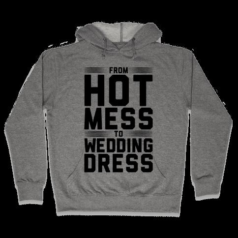 Hot Mess To Wedding Dress Hooded Sweatshirt