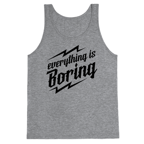 Everything is Boring Tank Top