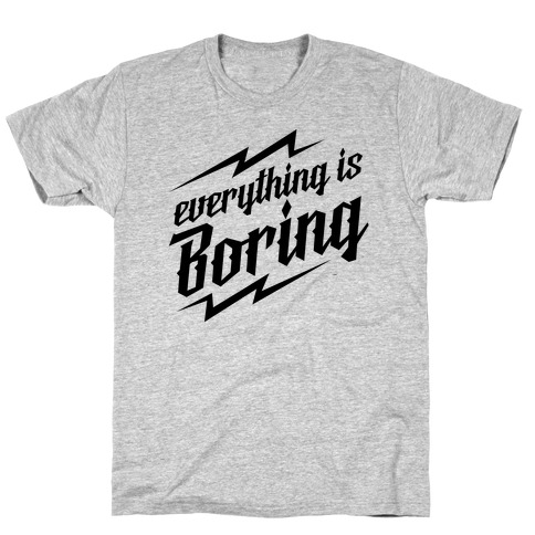 Everything is Boring T-Shirt