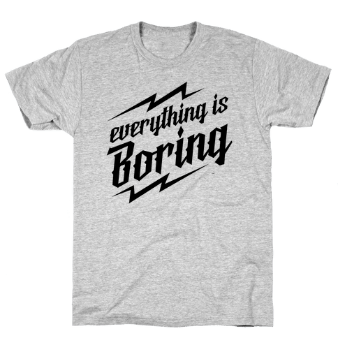 Everything is Boring Mens T-Shirt