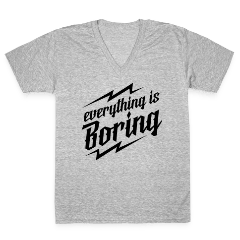 Everything is Boring V-Neck Tee Shirt