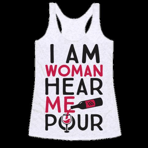 I Am Woman Hear Me Pour Racerback Tank Top