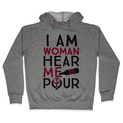 I Am Woman Hear Me Pour Hooded Sweatshirt