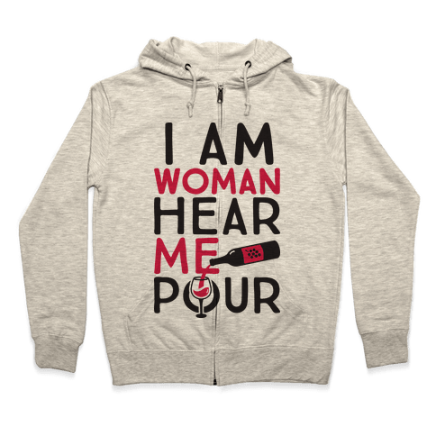 I Am Woman Hear Me Pour Zip Hoodie