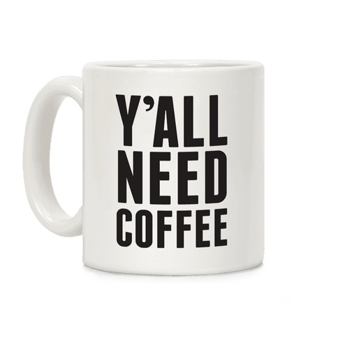 Y'all Need Coffee Coffee Mug