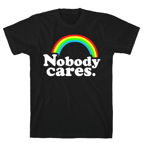 Nobody Cares Mens T-Shirt