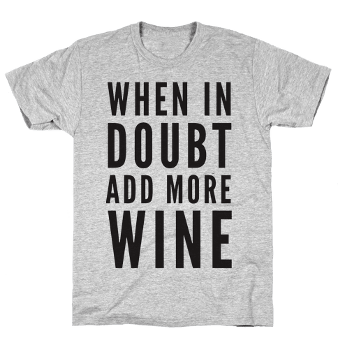 When In Doubt Add More Wine Mens T-Shirt