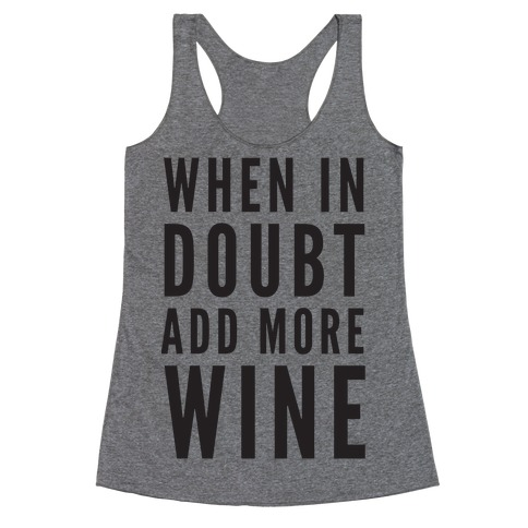 When In Doubt Add More Wine Racerback Tank Top