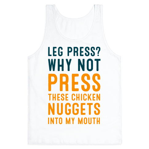 Leg Press? Why Not Press These Chicken Nuggets into My Mouth Tank Top