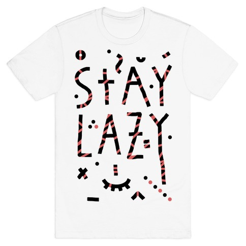 Stay Lazy T-Shirt