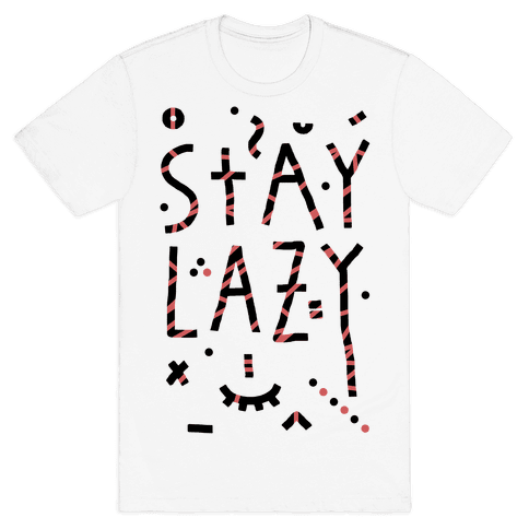 Stay Lazy Mens T-Shirt