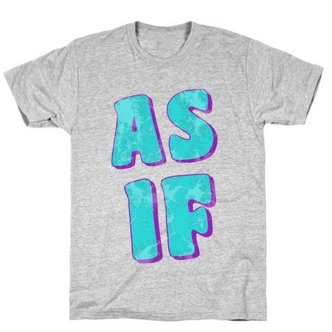 Clueless: As if! T-Shirt