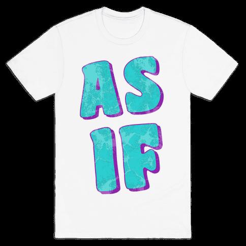 Clueless: As if! Mens T-Shirt