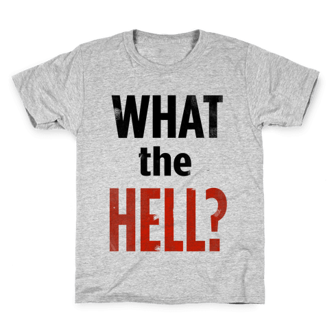 What the HELL? Kids T-Shirt