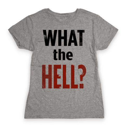 What the HELL? Womens T-Shirt