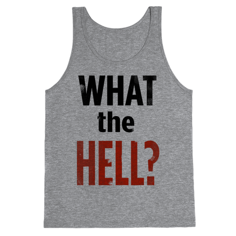 What the HELL? Tank Top