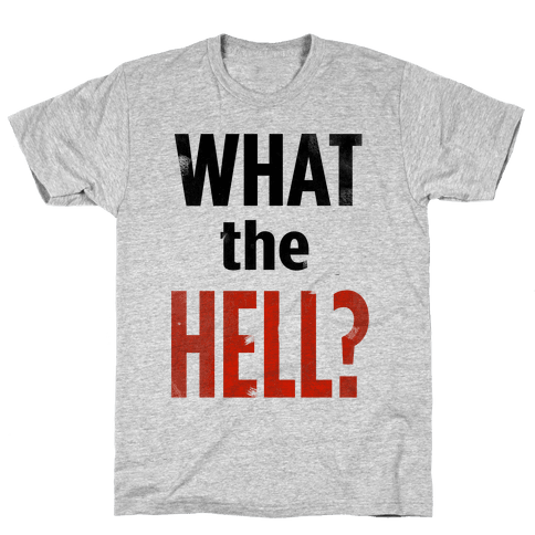 What the HELL? Mens T-Shirt