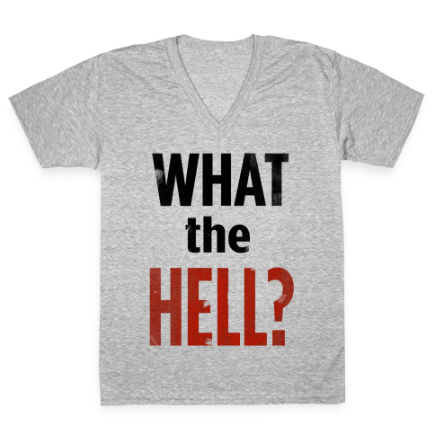 What the HELL? V-Neck Tee Shirt