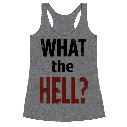 What the HELL? Racerback Tank Top