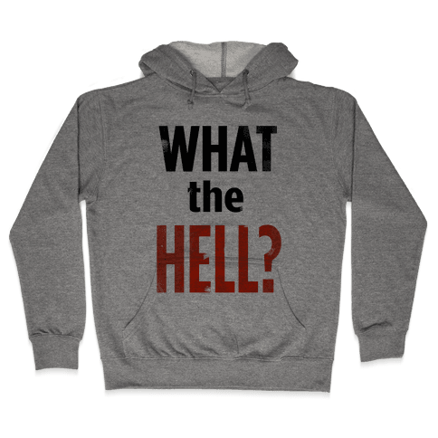 What the HELL? Hooded Sweatshirt