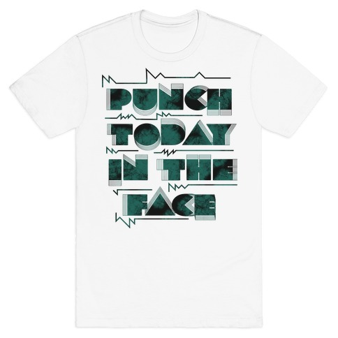 Punch Today in the Face Mens T-Shirt