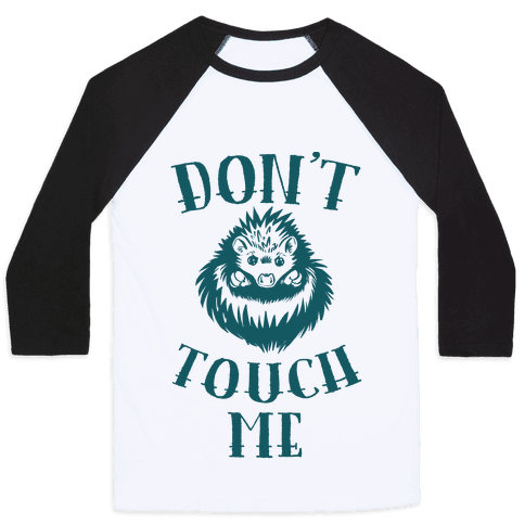 Don't Touch Me! (Hedgehog) Baseball Tee