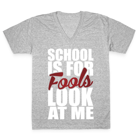 School Is For Fools V-Neck Tee Shirt