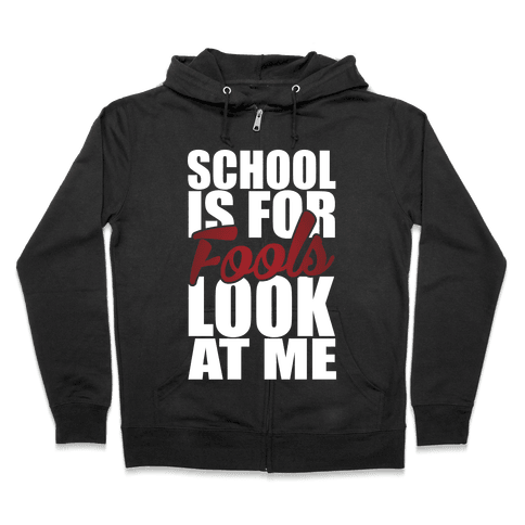 School Is For Fools Zip Hoodie