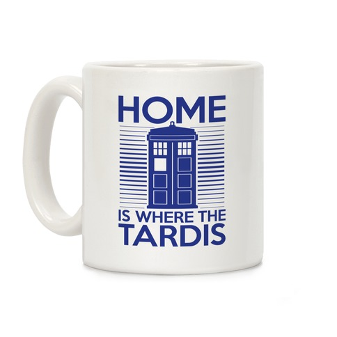 Home Is Where The Tardis Coffee Mug