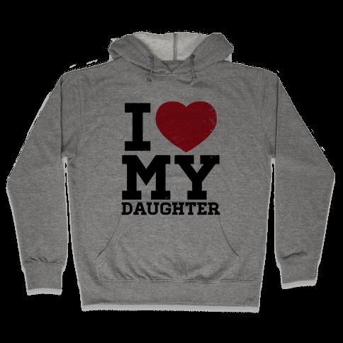 I Heart My Daughter Hooded Sweatshirt