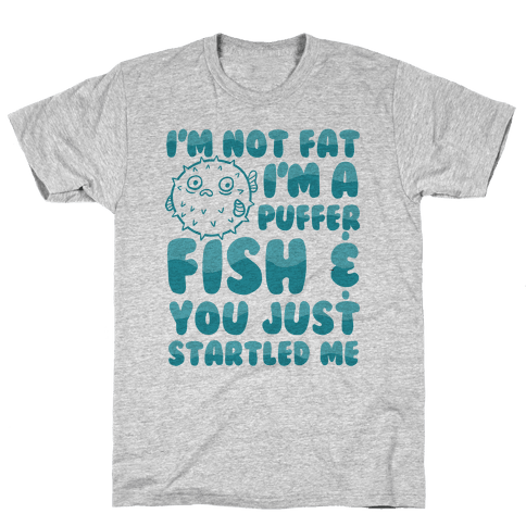 I'm Not Fat I'm a Puffer Fish and You Just Startled Me Mens T-Shirt