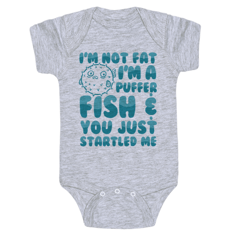I'm Not Fat I'm a Puffer Fish and You Just Startled Me Baby Onesy