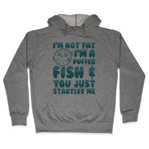 I'm Not Fat I'm a Puffer Fish and You Just Startled Me Hooded Sweatshirt