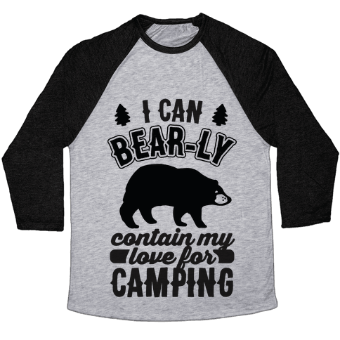 I Can Bear-ly Contain My Love For Camping Baseball Tee