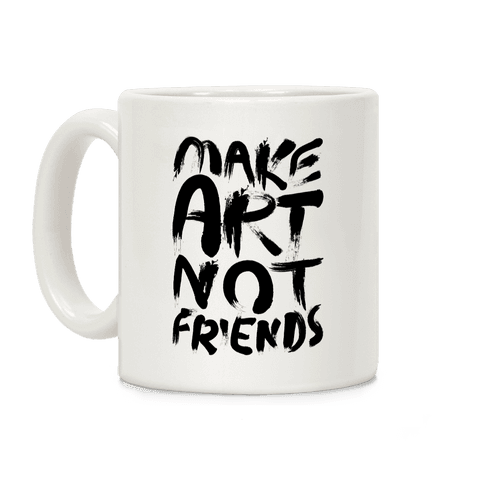 Make Art Not Friends Coffee Mug