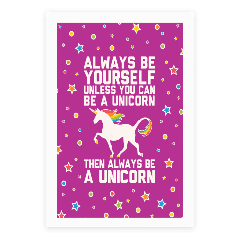 always be yourself unless you can be a unicorn posters
