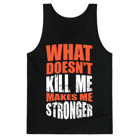 What Doesn't Kill Me Makes Me Stronger Tank Top