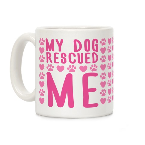 My Dog Rescued Me Coffee Mug